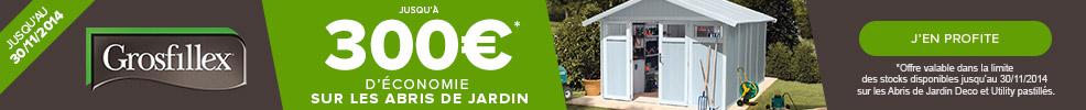 Jusqu'à 300€, de réduction sur les Abris de jardin Grosfillex