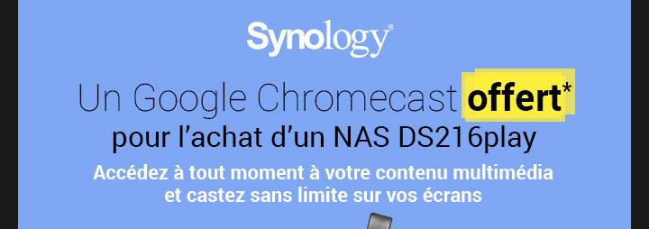 Google Chromecast offert* pour l'achat d'un NAS DS216Play