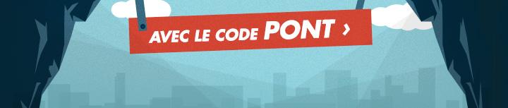 Avec le code PONT ›