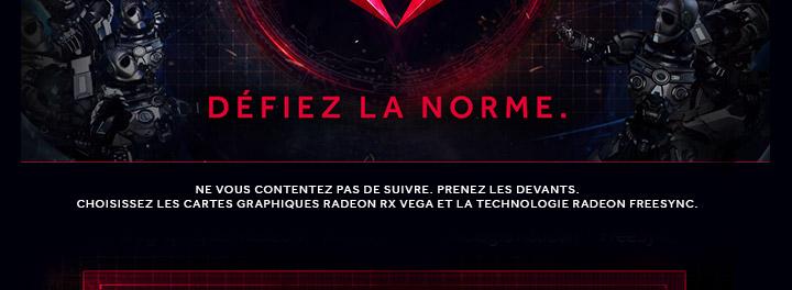 Ne vous contentez pas de suivre. Prenez les devants. Choisissez les cartes graphiques Radeon RX Vega et la technologie Radeon FreeSync.