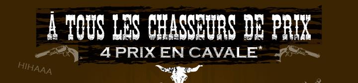 A TOUS LES CHASSEURS DE PRIX, 4 prix en cavale*