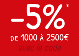 -5%* de 1000 à 2500€ avec le code