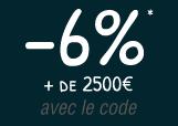 -6%* + de 2500€ avec le code