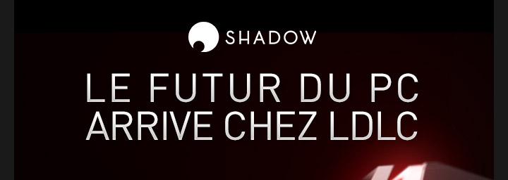 Shadow - Le futur du PC arrive chez vous
