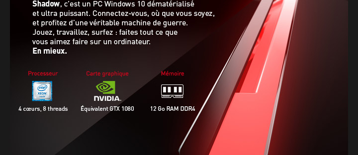 Shadow c'est un PC Windows 10 dématerialisé et ultra puissant.