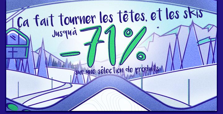 Ça fait tourner la tête (et les skis) Jusqu?à -71%* sur une sélection de produits