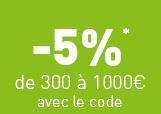 -5%* de 300 à 1000€ avec le code