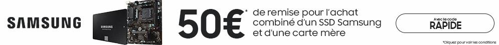 50€ de remise pour l'achat combiné d'un SSD Samsung et d'une carte mère avec le code RAPIDE