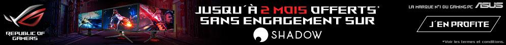 Jusqu'au 31/03/19, pour l'achat d'un écran PC Asus éligible, jusqu'à 2 mois d'abonnement à Shadow sans engagement offerts