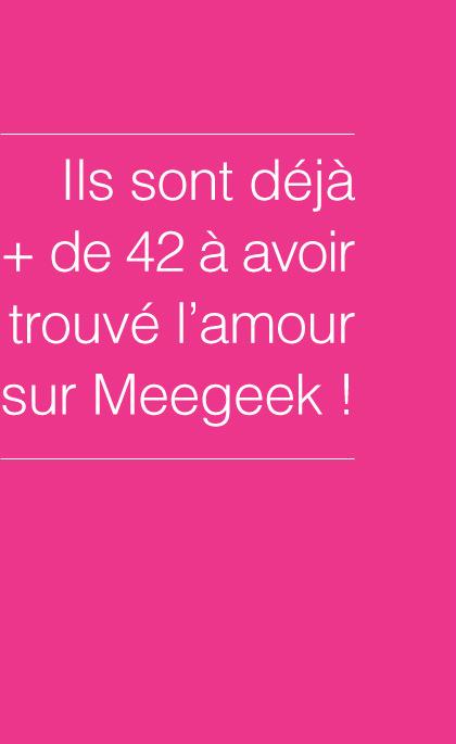 Ils sont déja plus de 42 avoir trouvé l'amour sur Meegeek !