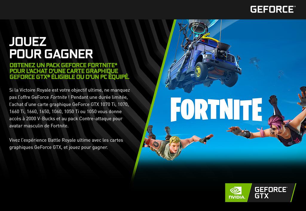 GeForce | Jouez pour gagner - Obtenez Un Pack GeForce FORTNITE* pour l'achat d'une carte graphique GeForce GTX® éligible ou d'un pc équipé.