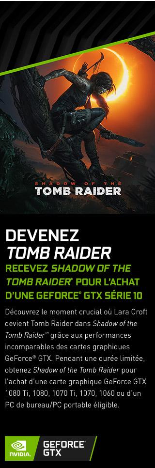 GeForce gTX | DEVENEZ TOMB RAIDER RECEVEZ SHADOW OF THE TOMB RAIDER* pour l'achat d'UNe Geforce® GTX SÉRIE 10