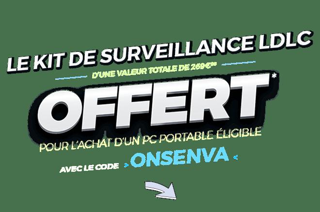 le kit de surveillance LDLC d'une valeur totale de 269€86 OFFERT* pour l'achat d'un pc portable éligible avec le code ONSENVA