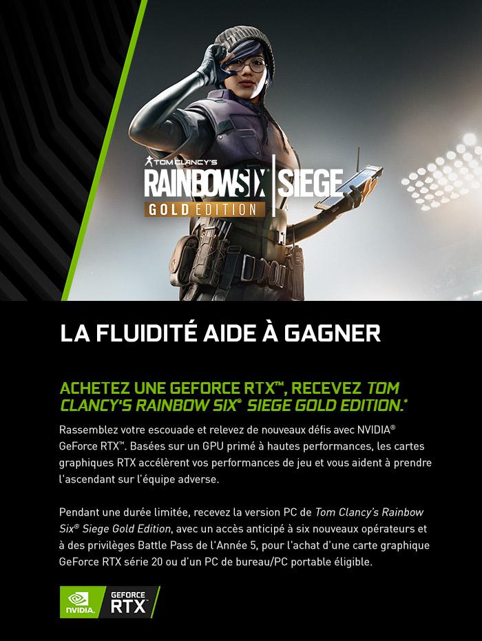 Recevez le jeu Tom Clancy's Rainbow Six® Siege Gold Edition pour l'achat d'une carte graphique NVIDIA® GeForce RTX ™ éligible ou d'un PC équipé*.