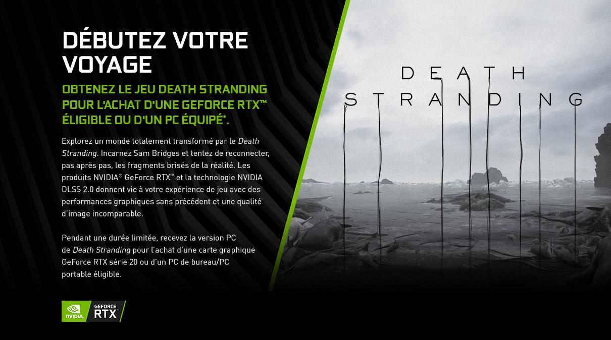 Obtenez le jeu Death Stranding  pour l'achat d'une Geforce RTX™  éligible ou d'un PC équipé*.