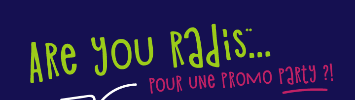 Are you radis pour une promo party ?