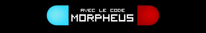 avec le code : MORPHEUS