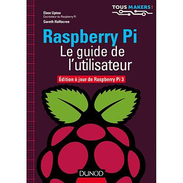 Dunod - Raspberry Pi - Le guide de l'utilisateur Livre d'utilisation du Raspberry Pi 3 - Eben UPTON & Greth HALFACREE