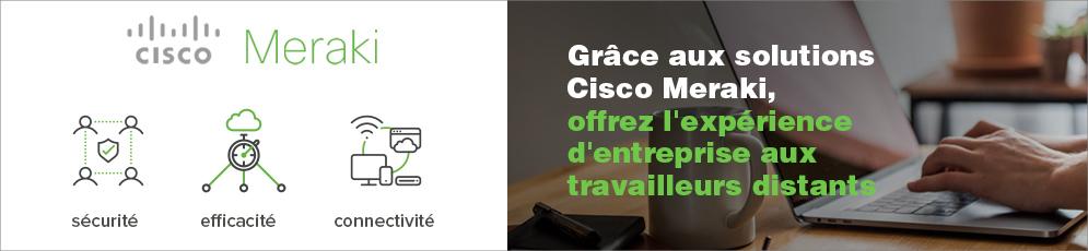 Grâce aux solutions Cisco Meraki, offrir l'expérience d'entreprise aux travailleurs distants